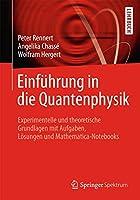 Einfuehrung in die Quantenphysik: Experimentelle und theoretische Grundlagen mit Aufgaben, Loesungen und Mathematica-Notebooks