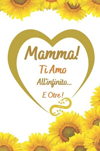 MAMMA TI AMO ALL'INFINITO E OTRE: festa della maman - Libro di dediche per la mamma - Idea regalo mamma per compleanno - Festa della mammaLibro per la mamma ,