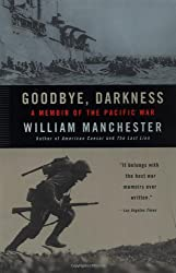 Goodbye, Darkness: A Memoir of the Pacific War : William Manchester
