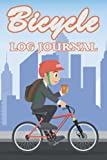 Bicycle Log Journal: 120 Log Sheet Pages to Keep Track of Your Daily Bike Riding and Cycling Training