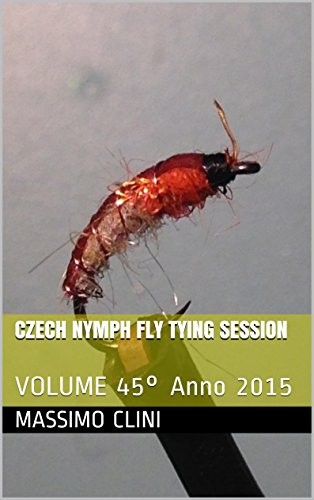 Czech Nymph Fly Tying Session: VOLUME 45° Anno 2015 (Italian Edition)