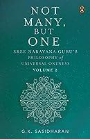 Not Many, But One Volume II: Sree Narayana Guru's Philosophy of Universal Oneness