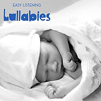 Easy Listening Lullabies - Music Collection That Will Relax Your Baby and Help Him Fall Asleep Quickly and Deeply