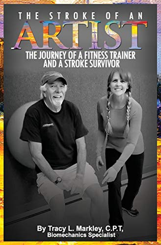 The Stroke of An Artist: A Fitness Trainer's Journey With a Stroke Survivor. A Story of Inspiration, Knowledge and Hope When Physical Therapy Ends