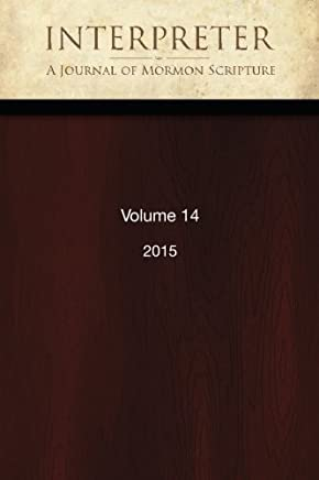 Interpreter: A Journal of Mormon Scripture, Volume 14 (2015)