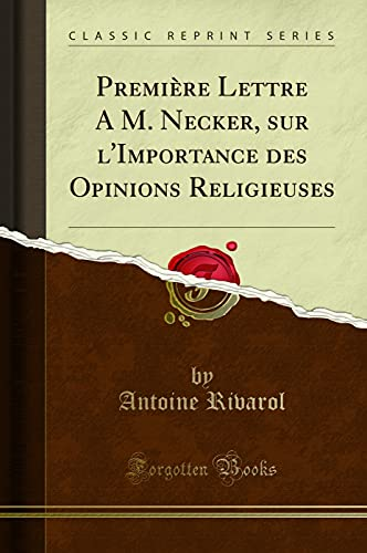 Première Lettre A M. Necker, sur l'Importance des Opinions Religieuses (Classic Reprint)