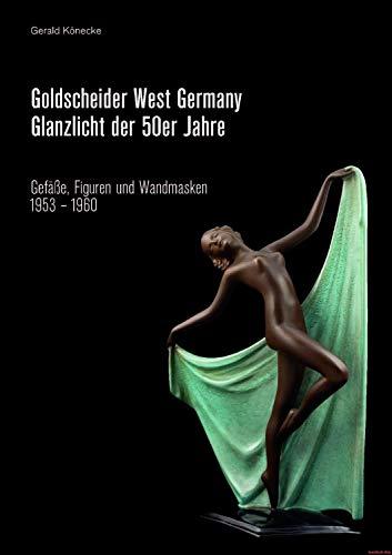 Goldscheider West-Germany Glanzlicht der 50er Jahre - Gefäße, Figuren & Wandmasken 1953-1961