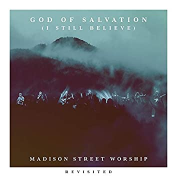 God of Salvation (I Still Believe) (feat. Baily Hager) [Revisited]