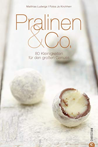 Pralinen & Co. - Die besten Rezepte zum Gelingen von Pralinen und Konfekt: Pralinen selber machen: 70 Kleinigkeiten für den großen Genuss in einem Pralinen ... und genauen Anleitungen (Cook & Style)