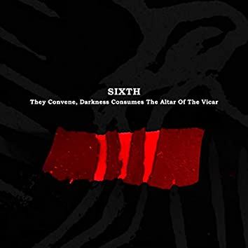 Sixth: They Convene, Darkness Consumes The Alter Of The Vicar