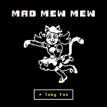 Mad Mew Mew (from UNDERTALE)
