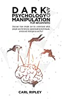 Dark Psychology And Manipulation For Beginners: Discover how simple can be understand what people are thinking by speedreading techniques, emotional intelligence and NLP
