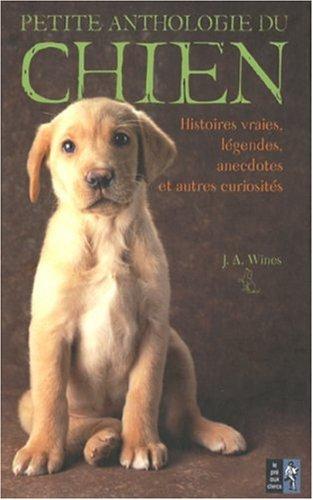Petite anthologie du chien : Histoires vraies, légendes, anecdotes et autres curiosités PDF Books