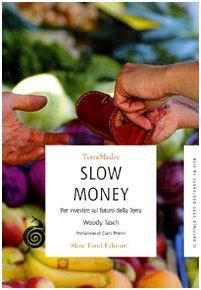 Slow money. Per investire sul futuro della terra