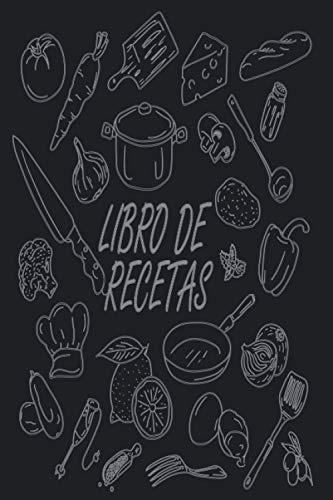 LIBRO DE RECETAS: Cuaderno De Recetas   En blanco para crear tus propios platos cuadernos receta   Espacio para 100 Recetas