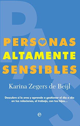 Personas Altamente Sensibles: Descubre si lo eres y aprende a gestionar el día a día en tus relaciones, el trabajo, con tus hijos... (Psicología)