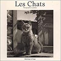 Les Chats: Photographies Et Poemes 2909808297 Book Cover