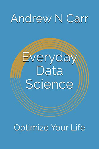 Everyday Data Science: Optimize Your Life