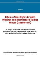 Token as Value Rights & Token Offerings and decentralized Trading Venues (Japanese): An analysis of securities civil law and securities supervision law from the perspective of Liechtenstein, with particular reference to relevant Union acts
