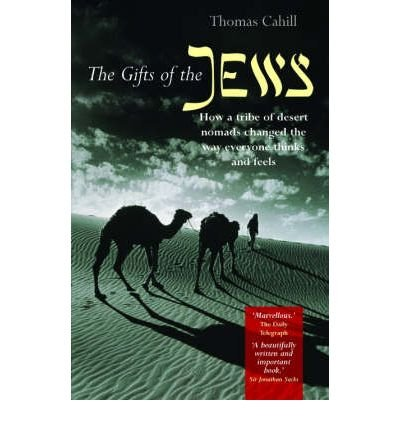 The Gifts Of The Jews How A Tribe Of Desert Nomads Changed The Way Everyone Thinks And Feels Author Thomas Cahill Published On September 2001