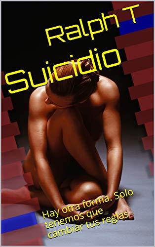 Suicidio : Hay otra forma. Solo tenemos que cambiar tus reglas