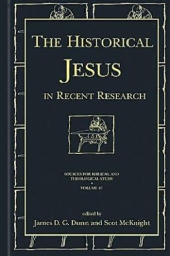 The Historical Jesus in Recent Research (Sources for Biblical and Theological Study)