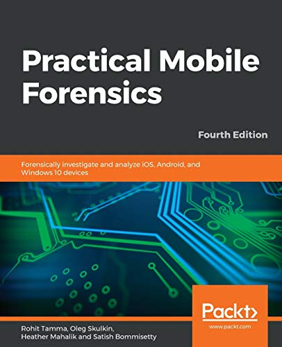 Compare Textbook Prices for Practical Mobile Forensics: Forensically investigate and analyze iOS, Android, and Windows 10 devices  ISBN 9781838647520 by Tamma, Rohit,Skulkin, Oleg,Mahalik, Heather,Bommisetty, Satish