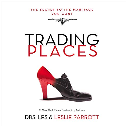 Trading Places     The Best Move You'll Ever Make in Your Marriage              By:                                                                                                                                 Dr. Leslie Parrott,                                                                                        Dr. Les Parrott                               Narrated by:                                                                                                                                 Les Parrott,                                                                                        Leslie Parrott                      Length: 3 hrs and 32 mins     19 ratings     Overall 4.5