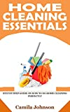 HOME CLEANING ESSENTIALS: Step By Step Guide On How To Do Home Cleaning Perfectly (English Edition)