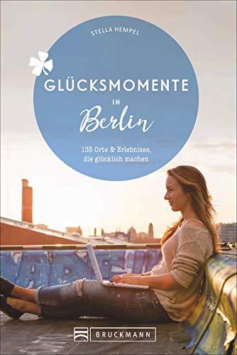Bruckmann Reiseführer: Glücksmomente in Berlin. Orte & Erlebnisse, die glücklich machen. NEU 2020.