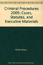 Criminal Procedures: Cases, Statutes, and Executive Materials--2005 Supplement