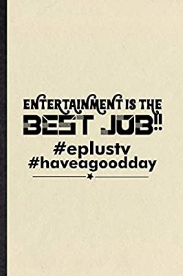 Entertainment Is the Best Job Eplustv Haveagooddday: Funny Circus Entertainment Lined Notebook/ Blank Journal For Clown Acrobatics Juggling, ... Birthday Gift Idea Modern 6x9 110 Pages