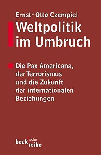 Weltpolitik im Umbruch. Die Pax Americana, der Terrorismus und die Zukunft der internationalen Beziehungen. (Beck'sche Reihe)