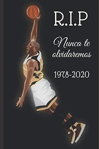 R.I.P Nunca te olvidaremos 1978-2020: La leyenda del baloncesto | 6 x 9 pulgadas (15,24 x 22,86 cm) | 120 páginas | papel rayado | cubierta mate | para todas las edades