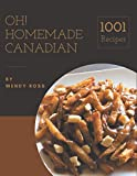 Oh! 1001 Homemade Canadian Recipes: Making More Memories in your Kitchen with Homemade Canadian Cookbook!