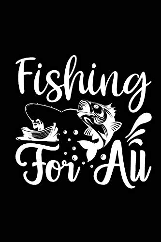 Fishing For All: Fishing Record Log Book Notebook Journal for Fishermen to Write in Details of Fishing Trip, Activities Record Diary, Gift for Men, ... 9 inch with 120 Pages (Fishing Activity Logs)