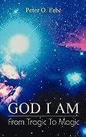 God I Am: From Tragic to Magic
