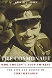 The Cosmonaut Who Couldn't Stop Smiling: The Life and Legend of Yuri Gagarin (Niu Slavic, East European, and Eurasian Studies)