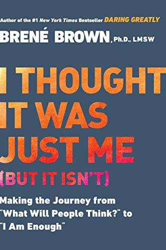 "I Thought It Was Just Me (but it isn't): Making the Journey from ""What Will People Think?"" to ""I Am"