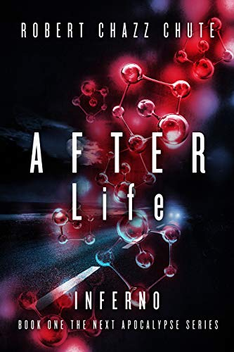 AFTER Life: INFERNO (The NEXT Apocalypse Book 1) by [Robert Chazz Chute]
