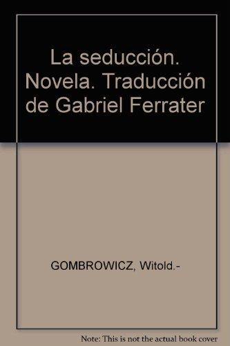 La seducción. Novela. Traducción de Gabriel Ferrater [Tapa blanda] by GOMBROW...