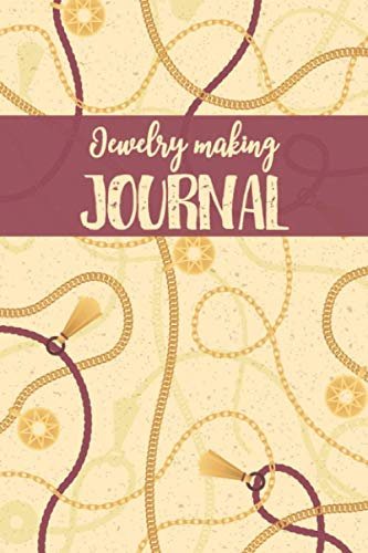 Jewelry Making Journal: Jewelry Making Log Book for Goldsmith. Bracelets, Earrings, Pendant Concept Drawing Sketchbook