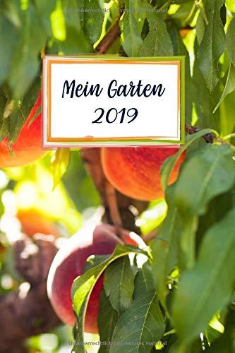 Mein Garten 2019: Notizbuch, Jahresplaner und Journal, Gartenplaner und Eintragbuch für Gartenfreunde, Hobbygärtner und Laubenpieper | Pfirsichbaum