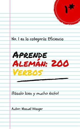 Aprende Alemán: 200 Verbos : Vocablos (Para Estudiantes Principiantes Y Avanzados) Rápido Y Fácil - Kindel Ebook (German Edition)