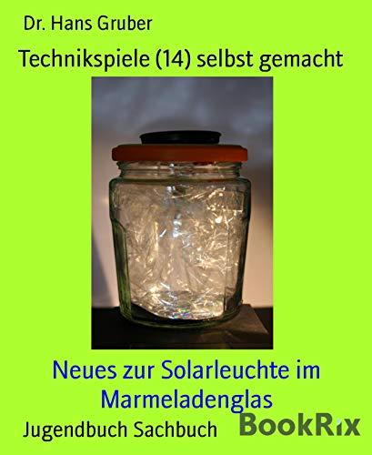 Technikspiele (14) selbst gemacht: Neues zur Solarleuchte im Marmeladenglas