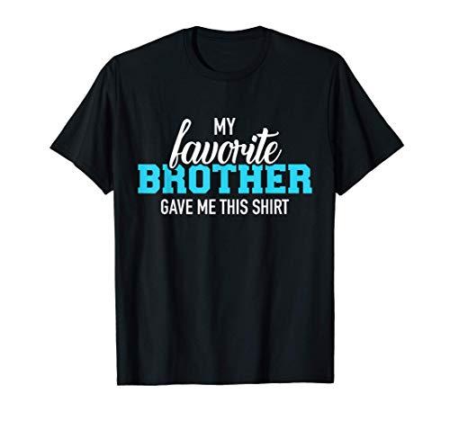 Mi hermano favorito me dio esto Camiseta