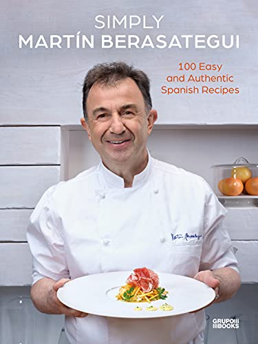 Simply Martín Berasategui: 100 Easy and Authentic Spanish Recipes