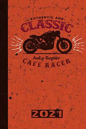 Authentic And Classic Auto Repair Cafe Racer 2021: Français! Calendrier, agenda et planificateur de rendez-vous 2021 pour les motocyclistes et tous les passionnés de moto