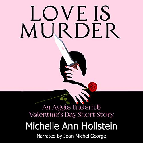 Love Is Murder: An Aggie Underhill Valentine's Day Short Story     An Aggie Underhill Mystery, Book 12              By:                                                                                                                                 Michelle Ann Hollstein                               Narrated by:                                                                                                                                 Jean-Michel George                      Length: 48 mins     10 ratings     Overall 4.6