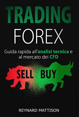 TRADING FOREX: ANALISI TECNICA NEL TRADING ONLINE E NEL MERCATO CFD (Italian Edition)